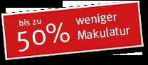 Bis zu 50% weniger Makulatur